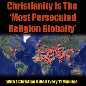 Christianity is the most Persecuted Religion GLobally